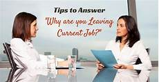 Reasons For Leaving Current Job 19 Great Tips To Answer Quot Why Are You Leaving Current Job