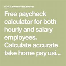 Take Home Pay Calculator Illinois Free Paycheck Calculator For Both Hourly And Salary