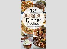 12 Comfort Food Dinner Recipes awonderfulthought.com   A