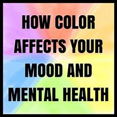 How Does Color Affect Mood How Color Affects Your Mood And Mental Health