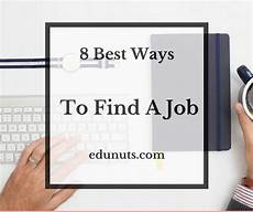 Best Way To Look For A Job 8 Best Ways To Find A Job Quick Amp Easy Edunuts Edge