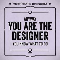 Says Design 19 Things That Clients And Bosses Should Never Say To