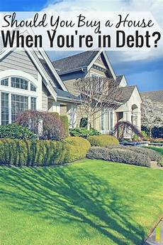 Should I Buy An House Should You Buy A House When You Re In Debt Frugal