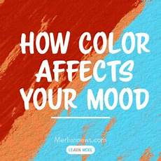 How Does Color Affect Mood How Color Affects Your Mood Merlian News