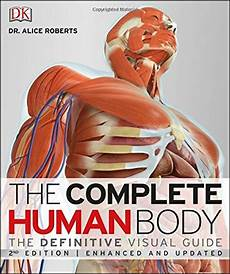 The Complete Human Body The Definitive Visual Guide 2nd