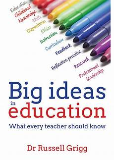 big ideas in education what every should