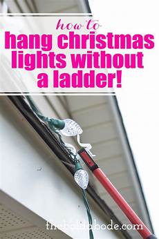 Ways To Hang Christmas Lights How To Hang Christmas Lights Without A Ladder Hanging