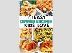 20 Easy Dinner Recipes That Kids Love   Meals kids love