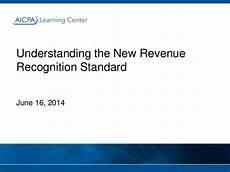 New Revenue Recognition Standard Aicpa Webcast Quot Understanding The New Revenue Recognition
