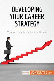Career Strategies Developing Your Career Strategy 187 50minutes Com