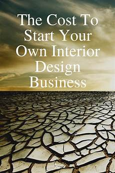 How To Start Your Own Interior Design Business The Cost To Start Your Own Interior Design Business