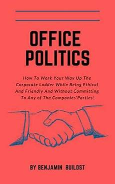 Corporate Politics Office Politics How To Work Your Way Up The Corporate