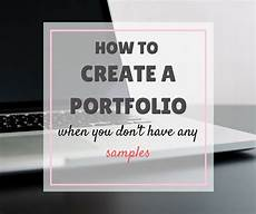 How To Make A Work Portfolio How To Create A Portfolio When You Don T Have Any Samples
