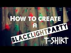 How To Make A Black Light Shirt How To Create A Black Light Party T Shirt Youtube