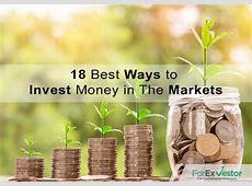 18 Best Ways To Invest Money In The Markets