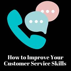 How To Improve Your Customer Service Skills How To Improve Your Customer Service Skills And Be A Good