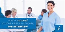 Healthcare Interview Tips Tips For Succeeding At Your First Healthcare Job Interview