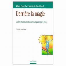 Derriere La Magie Derri 232 Re La Magie La Programmation Neuro Linguistique