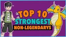 Strongest Non Legendary Pokemon Top 10 Strongest Non Legendary Pokemon My Opinion Sorry