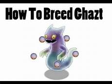 My Singing Monsters How To Breed How To Breed A Ghazt 100 Real In My Singing Monsters 3