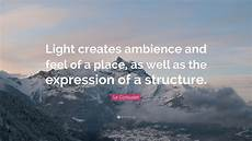 Le Corbusier Light Quote Le Corbusier Quote Light Creates Ambience And Feel Of A