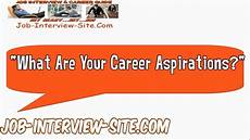 What Is Career Aspiration What Are Your Career Aspirations Interview Question And