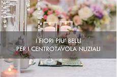 centro tavola matrimonio scegliere i fiori per i centrotavola di nozze scrapsa
