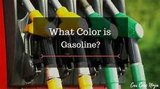 Gasoline Color Chart What Color Is Gasoline Carcareninja