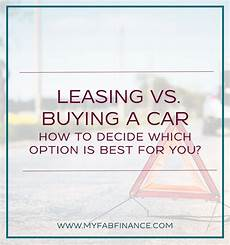 Leasing Vs Buying A Car Leasing Vs Buying A Car How To Decide Which Option Is