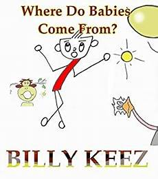 Where Do Babies Come From Billy Keez Where Do Babies Come From Kindle Edition