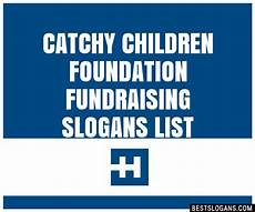 Catchy Fundraising Phrases 30 Catchy Children Foundation Fundraising Slogans List
