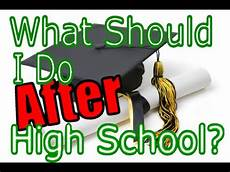 After High School Options What Should I Do After High School Youtube