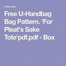 free u handbag bag pattern for pleat s sake tote pdf pdf