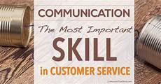 Communication Skills For Customer Service Communication The Most Important Skill In Customer Service