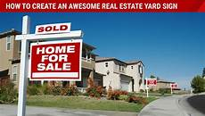 How To Sale Real Estate How To Create An Awesome Real Estate Sign