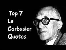 Le Corbusier Light Quote Top 7 Le Corbusier Quotes The Swiss French Architect
