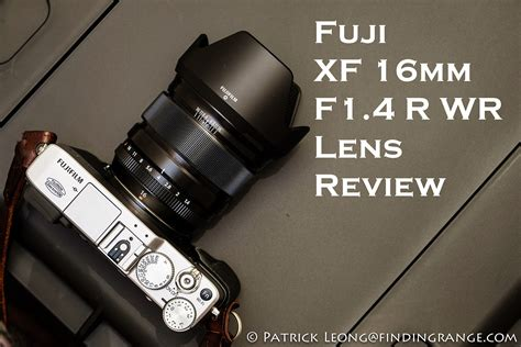 Fujinon Xf16mm F1 4 R Wr 16mm fuji xf 16mm f1 4 r wr lens review
