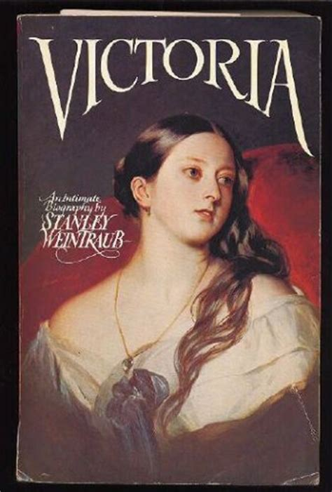 queen victoria biography in english victoria an intimate biography by stanley weintraub
