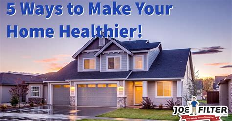 5 Ways To Give Your Home A Facelift by The Joe Filter 5 Ways To Make Your Home Healthier
