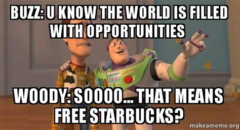 Buzz And Woody Meme - buzz u know the world is filled with opportunities woody