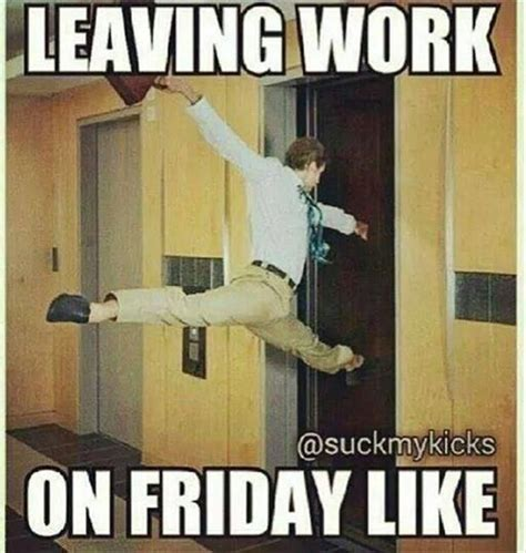 Funny Memes About Work - leaving work on friday pictures photos and images for