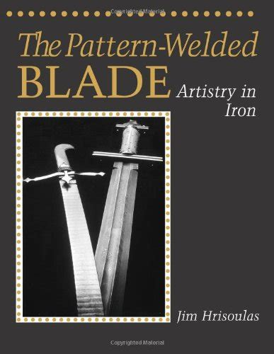 the pattern welded blade artistry in iron books read the pattern welded blade artistry in iron