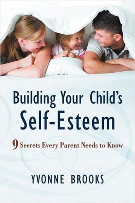 building your child s self esteem 9 secrets every parent