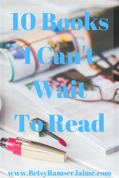 8 Books I Cant Wait To Read by 10 Books I Can T Wait To Read Betsy Ramser Jaime