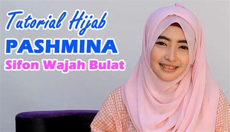 tutorial hijab untuk muka bulat tutorial hijab pashmina sifon wajah bulat
