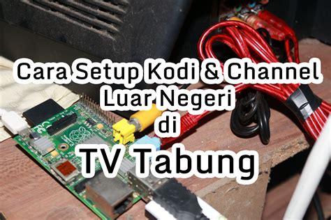 Tv Tabung Februari tutorial nonton channel luar negeri di tv tabung narin laboratory