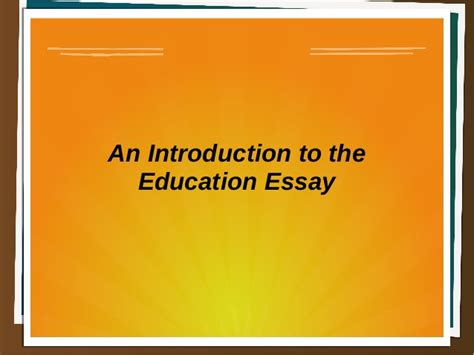 Introduction For Education Essay by An Introduction To The Education Essay