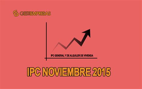 actualizacion rentas ipc noviembre 2011 ipc noviembre 2015 blog fincas