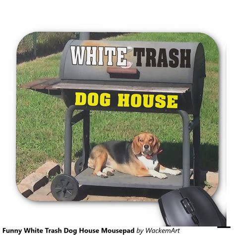 dog house funny funny white trash askideas com