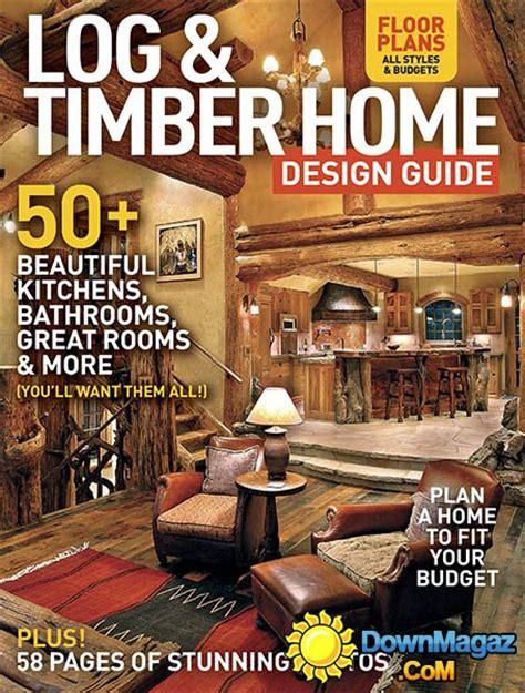 home design guide timber home living log timber home design guide 2016